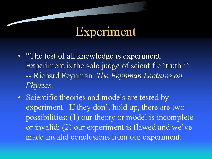 """Experiment • """"The test of all knowledge is experiment. Experiment is the sole judge"""
