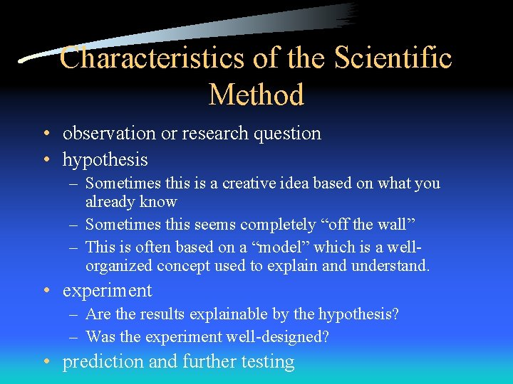 Characteristics of the Scientific Method • observation or research question • hypothesis – Sometimes