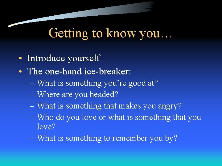 Getting to know you… • Introduce yourself • The one-hand ice-breaker: – What is