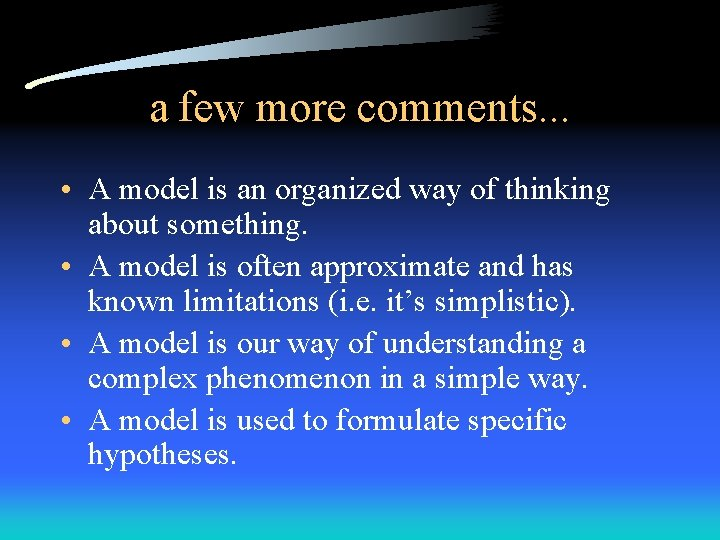 a few more comments. . . • A model is an organized way of
