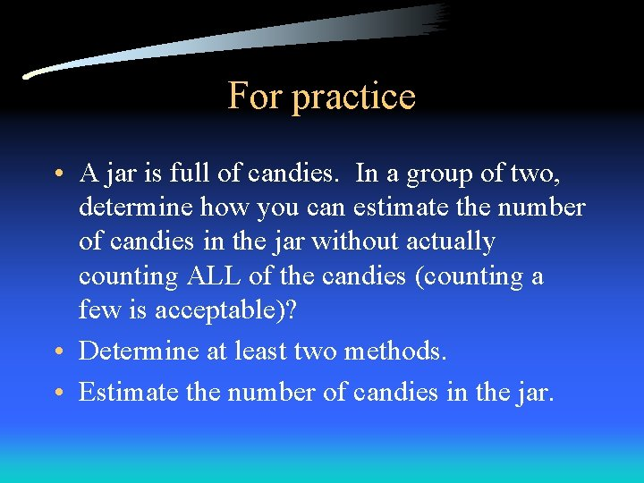 For practice • A jar is full of candies. In a group of two,