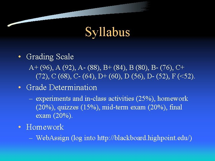 Syllabus • Grading Scale A+ (96), A (92), A- (88), B+ (84), B (80),