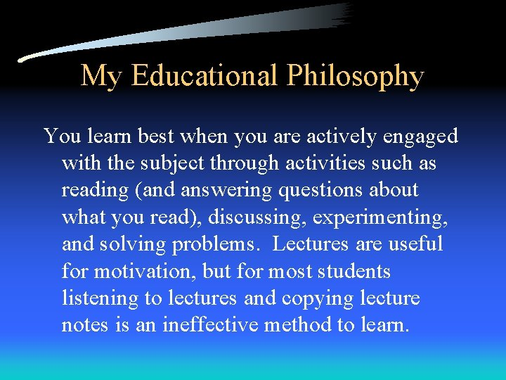 My Educational Philosophy You learn best when you are actively engaged with the subject