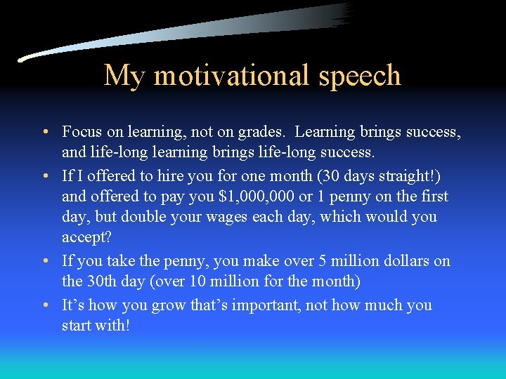 My motivational speech • Focus on learning, not on grades. Learning brings success, and