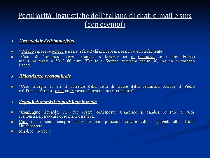 Peculiarità linguistiche dell'italiano di chat, e-mail e sms (con esempi) Ø Uso modale dell'imperfetto