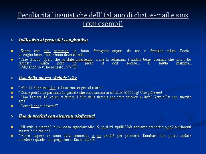 Peculiarità linguistiche dell'italiano di chat, e-mail e sms (con esempi) Ø Indicativo al posto