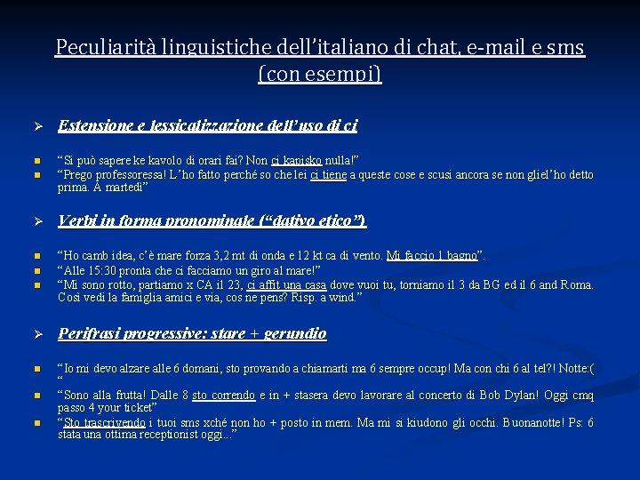 Peculiarità linguistiche dell'italiano di chat, e-mail e sms (con esempi) Ø Estensione e lessicalizzazione