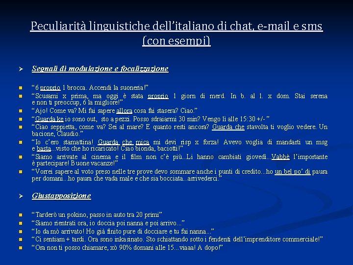 Peculiarità linguistiche dell'italiano di chat, e-mail e sms (con esempi) Ø Segnali di modulazione