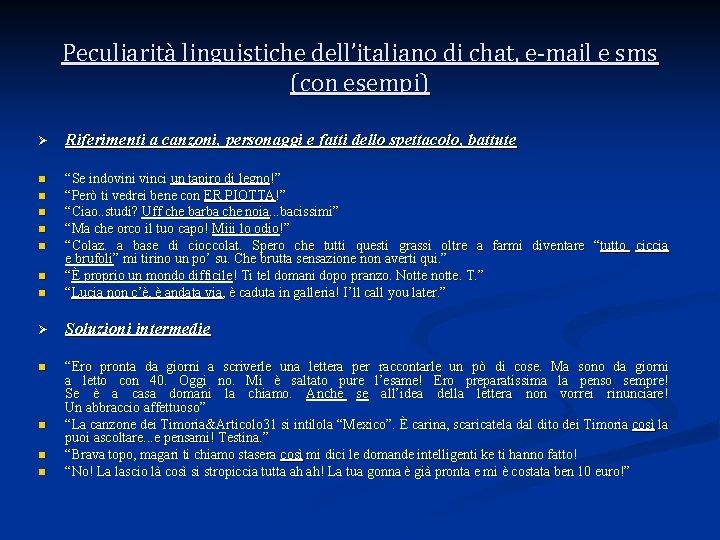 Peculiarità linguistiche dell'italiano di chat, e-mail e sms (con esempi) Ø Riferimenti a canzoni,