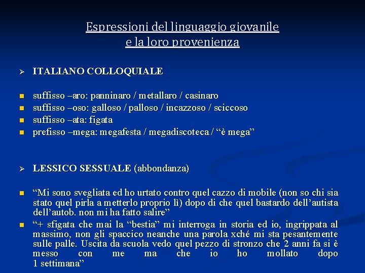 Espressioni del linguaggio giovanile e la loro provenienza Ø ITALIANO COLLOQUIALE n n suffisso