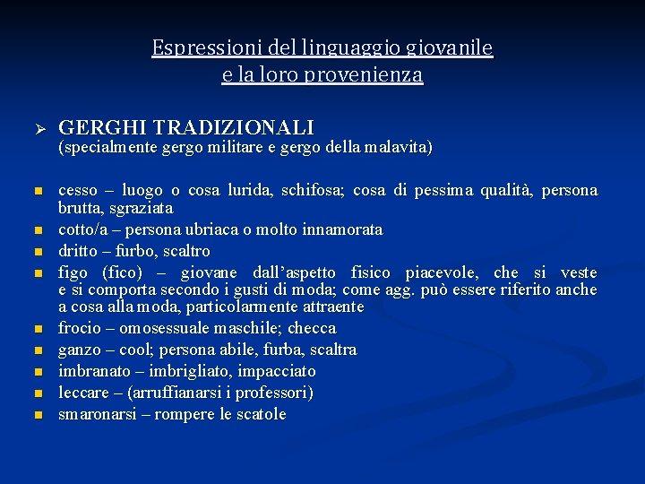 Espressioni del linguaggio giovanile e la loro provenienza Ø GERGHI TRADIZIONALI n cesso –