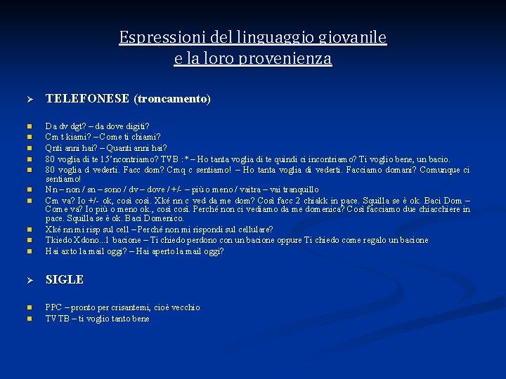 Espressioni del linguaggio giovanile e la loro provenienza Ø TELEFONESE (troncamento) n n Da