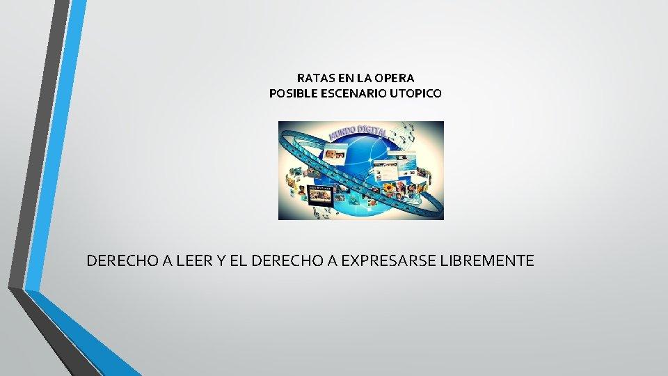 RATAS EN LA OPERA POSIBLE ESCENARIO UTOPICO DERECHO A LEER Y EL DERECHO A