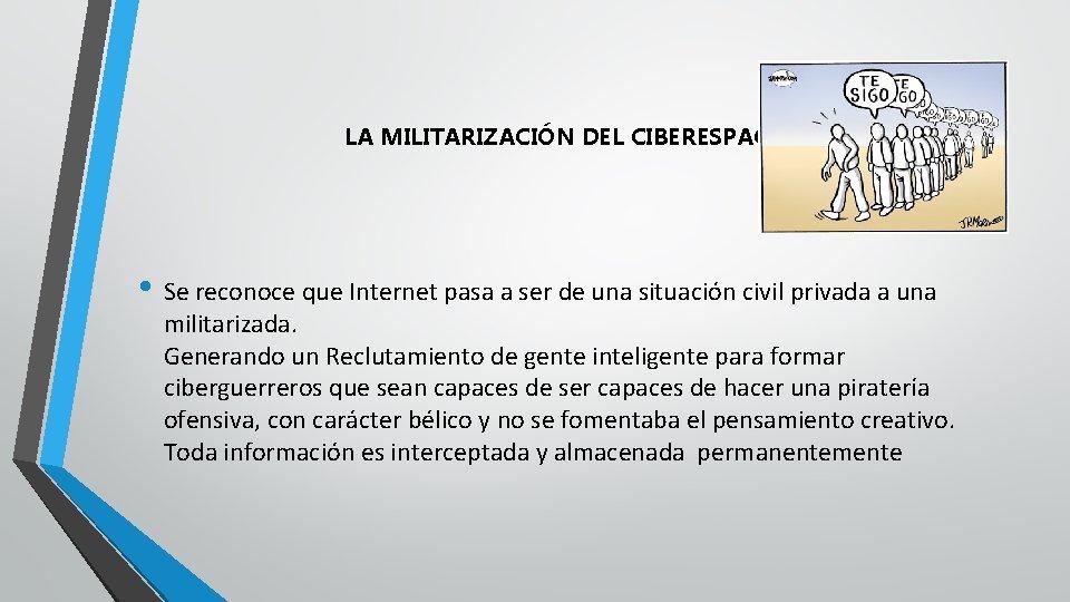 LA MILITARIZACIÓN DEL CIBERESPACIO • Se reconoce que Internet pasa a ser de una