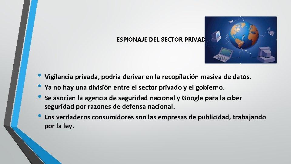 ESPIONAJE DEL SECTOR PRIVADO • Vigilancia privada, podría derivar en la recopilación masiva de