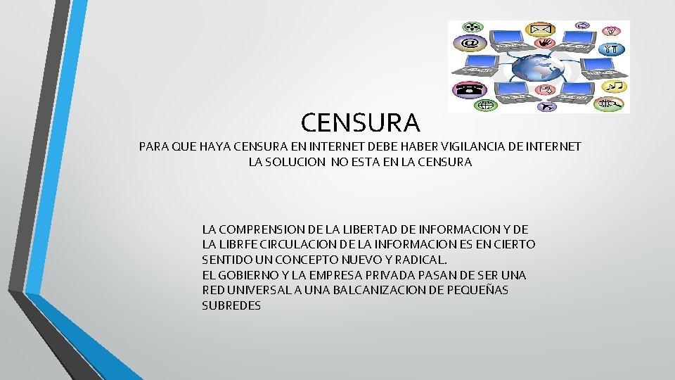 CENSURA PARA QUE HAYA CENSURA EN INTERNET DEBE HABER VIGILANCIA DE INTERNET LA SOLUCION