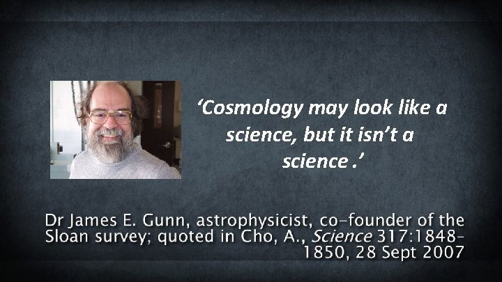 'Cosmology may look like a science, but it isn't a science. '