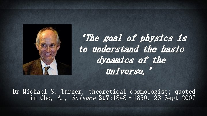 'The goal of physics is to understand the basic dynamics of the universe, '