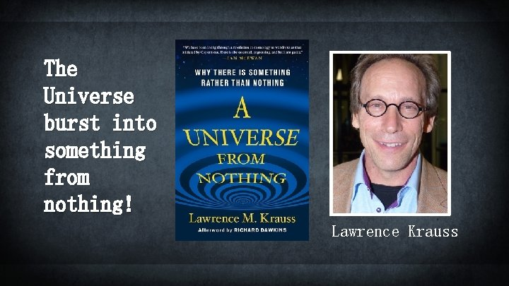 The Universe burst into something from nothing! Lawrence Krauss