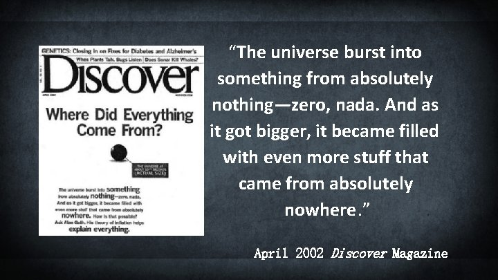 """""""The universe burst into something from absolutely nothing—zero, nada. And as it got bigger,"""