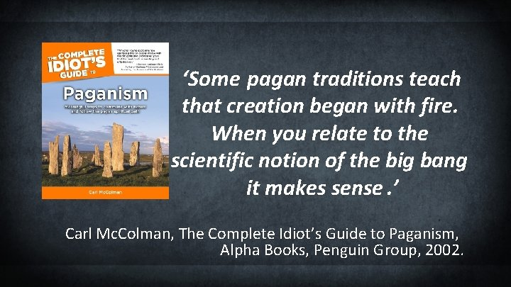 'Some pagan traditions teach that creation began with fire. When you relate to the