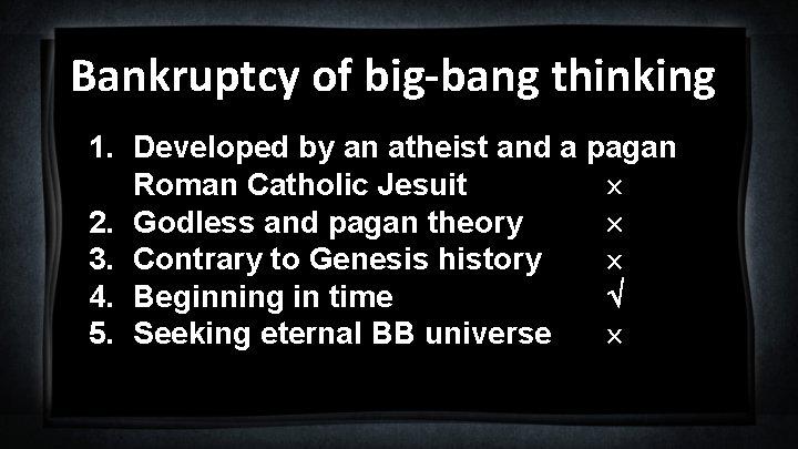 Bankruptcy of big-bang thinking 1. Developed by an atheist and a pagan Roman Catholic