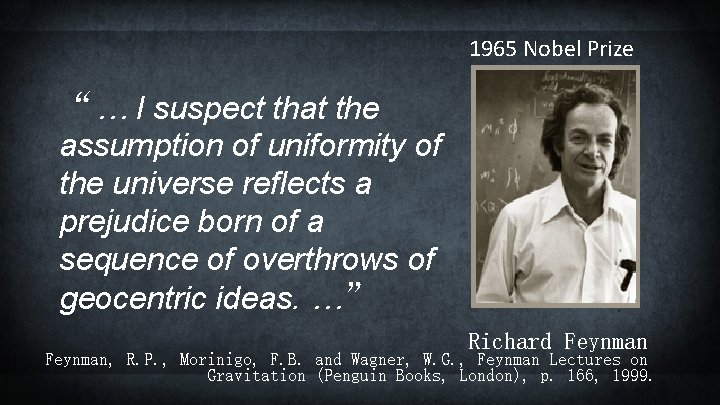 """1965 Nobel Prize """"… I suspect that the assumption of uniformity of the universe"""