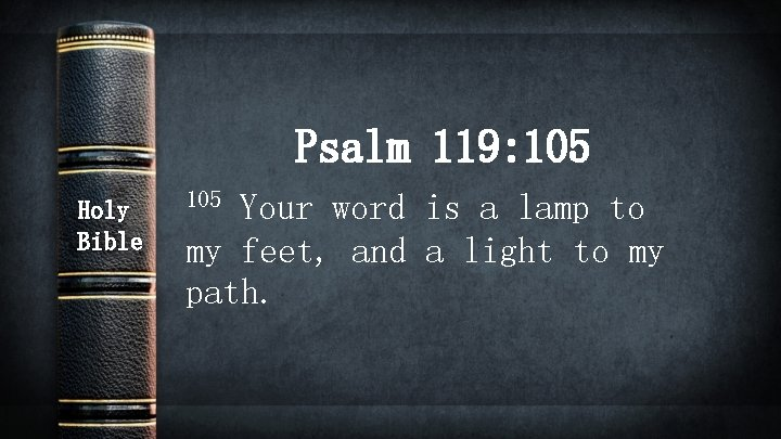 Psalm 119: 105 Holy Bible 105 Your word is a lamp to my feet,