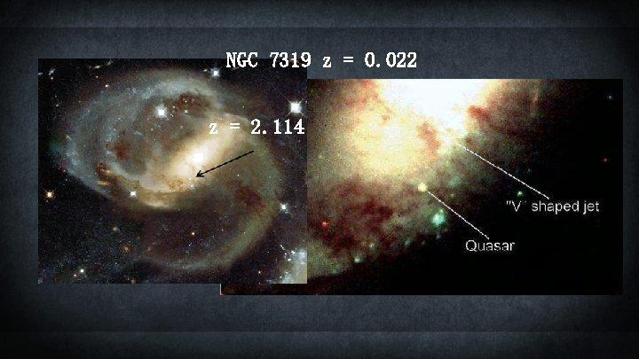 NGC 7319 z = 0. 022 z = 2. 114