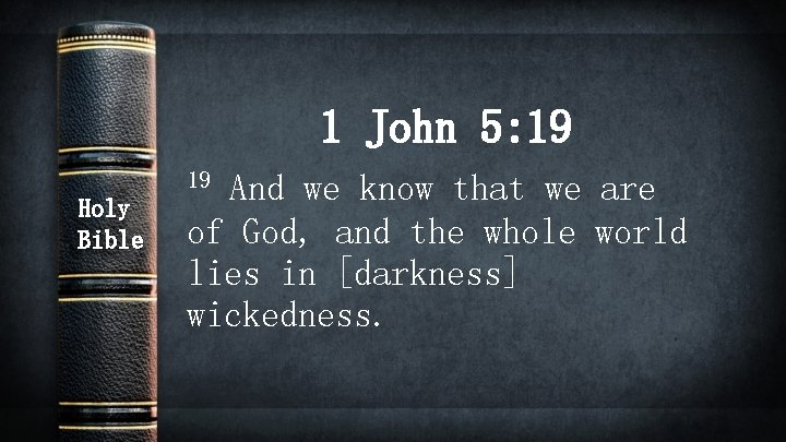 1 John 5: 19 19 Holy Bible And we know that we are of