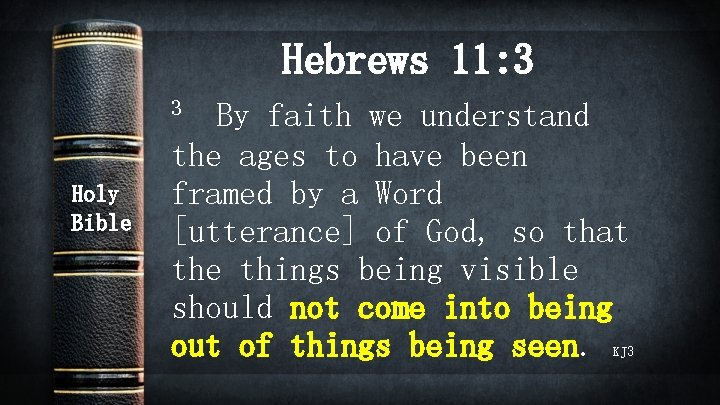 Hebrews 11: 3 3 Holy Bible By faith we understand the ages to have