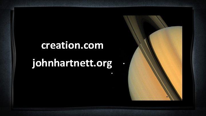 creation. com johnhartnett. org