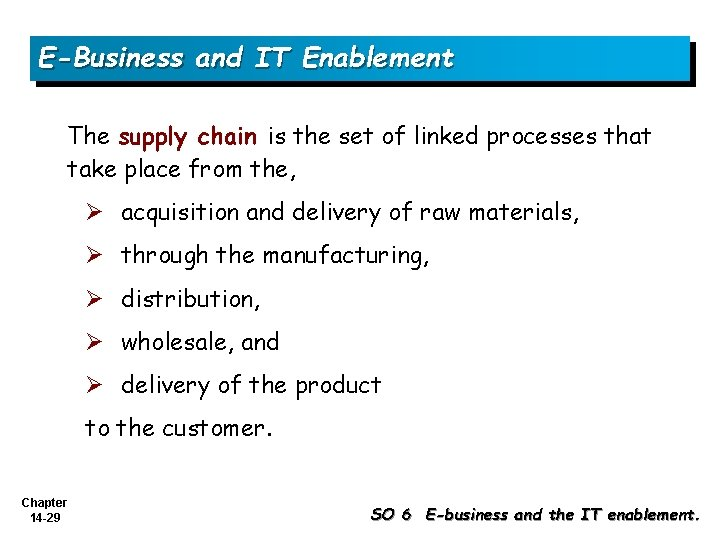 E-Business and IT Enablement The supply chain is the set of linked processes that