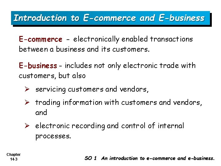 Introduction to E-commerce and E-business E-commerce - electronically enabled transactions between a business and