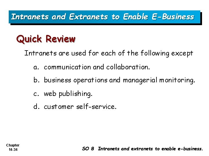 Intranets and Extranets to Enable E-Business Quick Review Intranets are used for each of