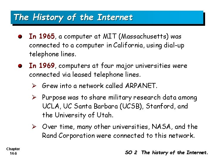 The History of the Internet In 1965, a computer at MIT (Massachusetts) was connected