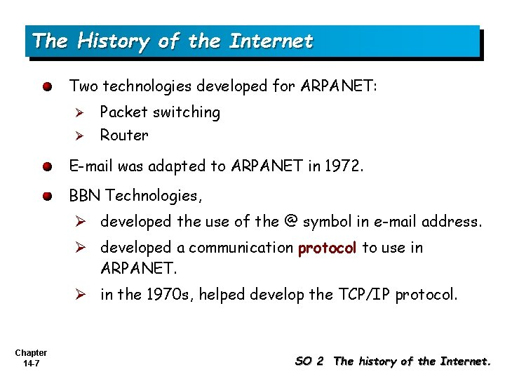 The History of the Internet Two technologies developed for ARPANET: Ø Ø Packet switching