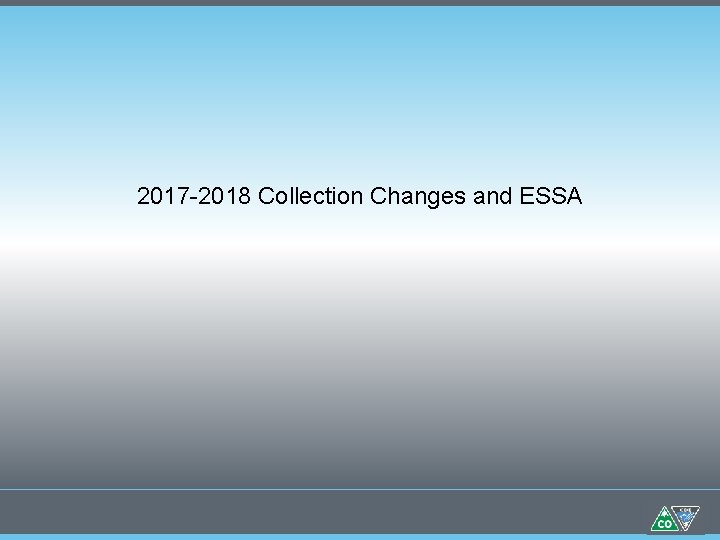 2017 -2018 Collection Changes and ESSA