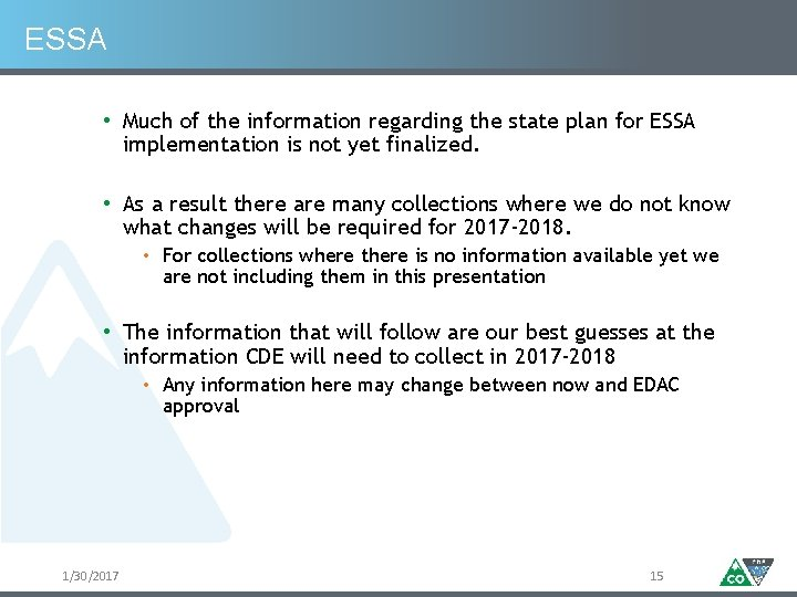 ESSA • Much of the information regarding the state plan for ESSA implementation is