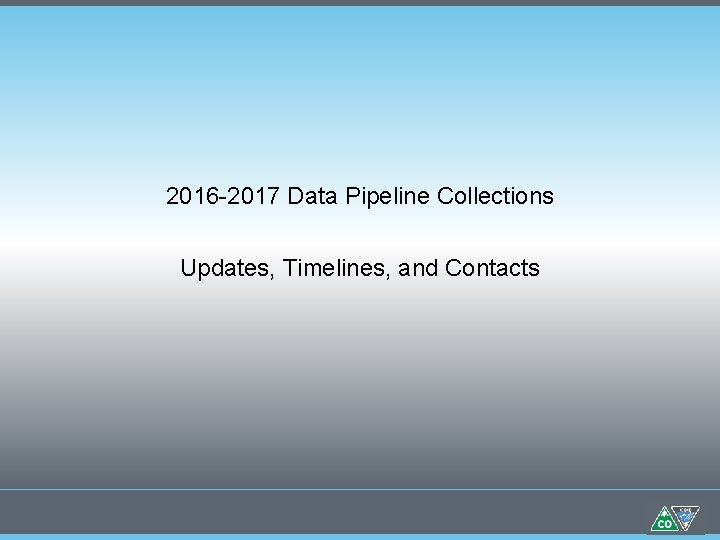 2016 -2017 Data Pipeline Collections Updates, Timelines, and Contacts