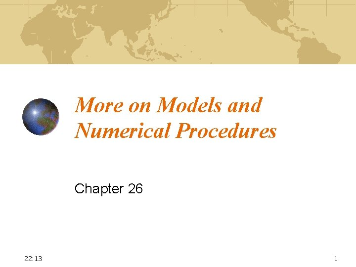 More on Models and Numerical Procedures Chapter 26 22: 13 1