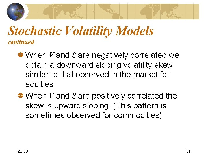 Stochastic Volatility Models continued When V and S are negatively correlated we obtain a