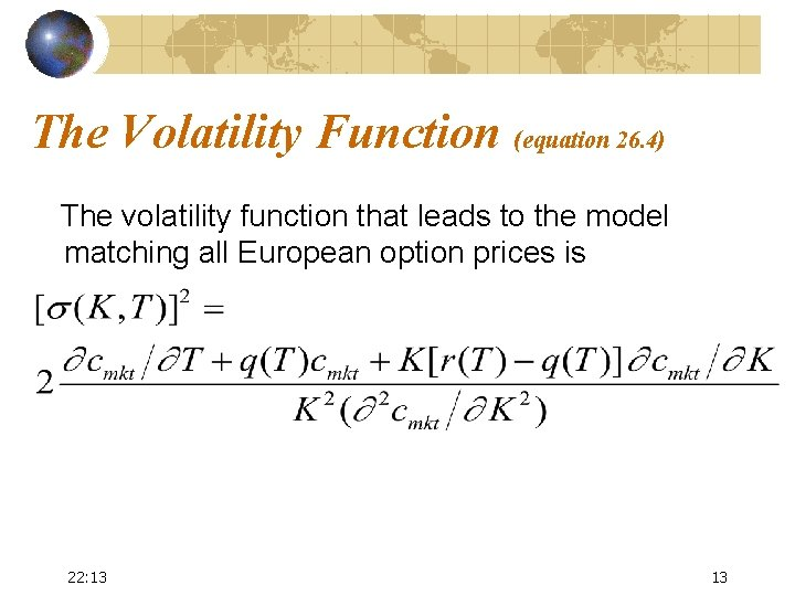 The Volatility Function (equation 26. 4) The volatility function that leads to the model