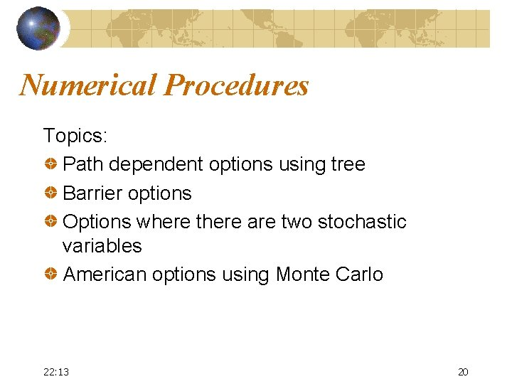 Numerical Procedures Topics: Path dependent options using tree Barrier options Options where there are