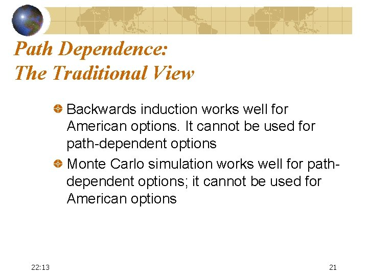 Path Dependence: The Traditional View Backwards induction works well for American options. It cannot