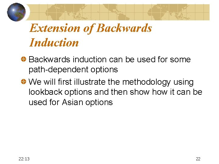 Extension of Backwards Induction Backwards induction can be used for some path-dependent options We
