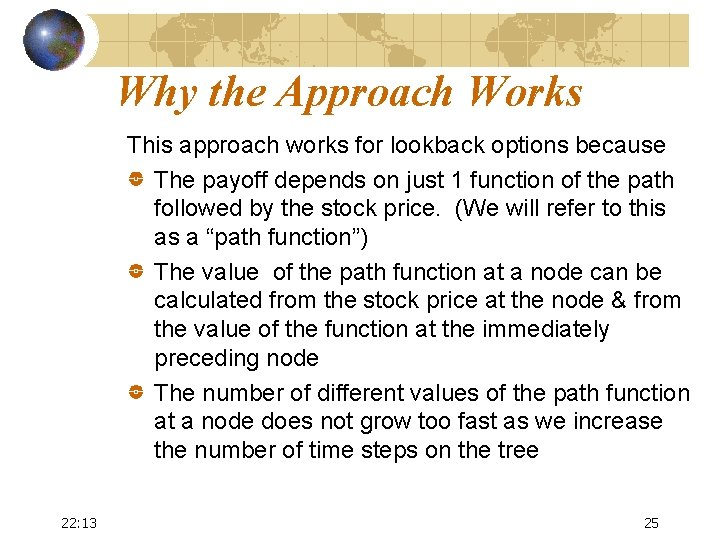 Why the Approach Works This approach works for lookback options because The payoff depends