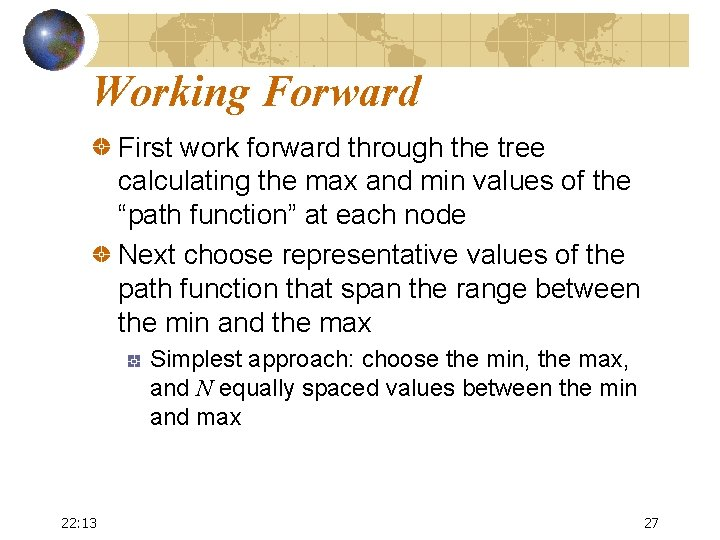 Working Forward First work forward through the tree calculating the max and min values