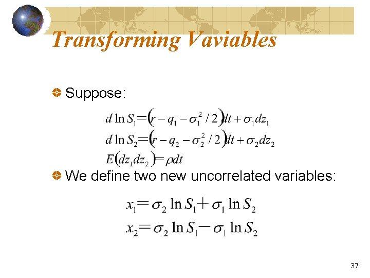 Transforming Vaviables Suppose: We define two new uncorrelated variables: 37
