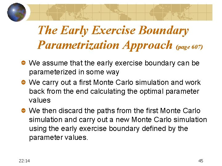The Early Exercise Boundary Parametrization Approach (page 607) We assume that the early exercise